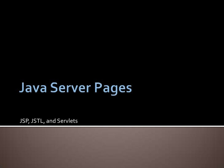 Java Server Pages<br />JSP, JSTL, and Servlets<br />