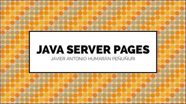 JAVA SERVER PAGES JAVIER ANTONIO HUMARÁN PEÑUÑURI
