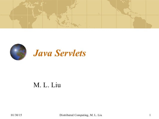 01/30/15 Distributed Computing, M. L. Liu 1 Java Servlets M. L. Liu