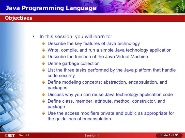 Java Programming LanguageObjectives                •   In this session, you will learn to:                       Describe ...