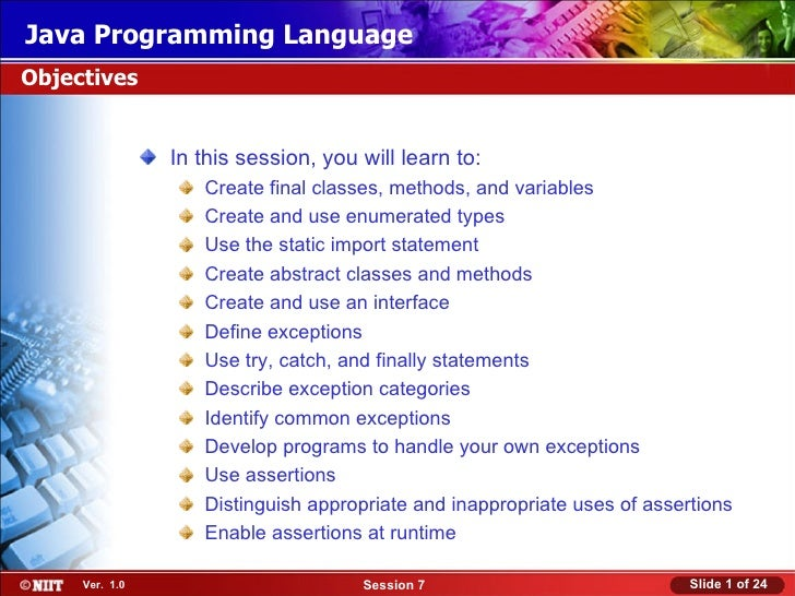 Java Programming LanguageObjectives                In this session, you will learn to:                   Create final clas...