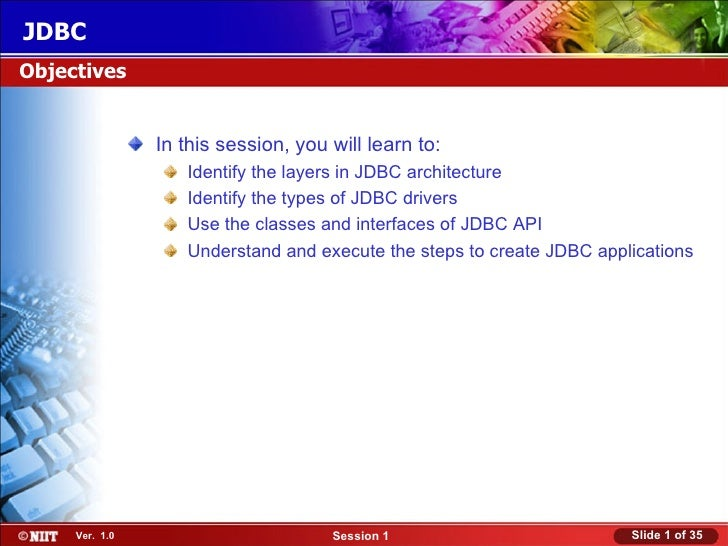 JDBCObjectives                In this session, you will learn to:                   Identify the layers in JDBC architectu...