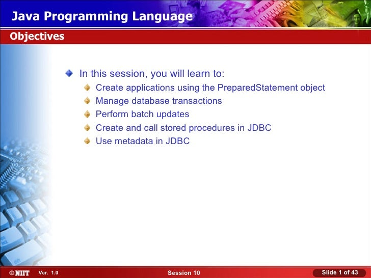 Java Programming LanguageObjectives                In this session, you will learn to:                   Create applicatio...