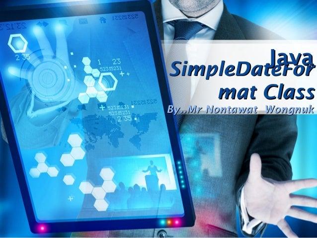 Java SimpleDateFor mat Class  By..Mr Nontawat Wongnuk