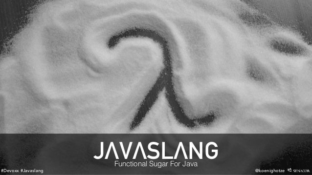 #Devoxx #Javaslang @koenighotze JΛVΛSLΛNGFunctional Sugar For Java