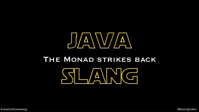 #JavalandJavaslang @koenighotze java slang The Monad strikes back