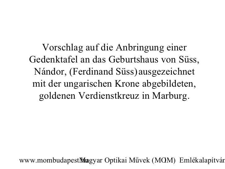Vorschlag auf die Anbringung einer  Gedenktafel an das Geburtshaus von Süss,   Nándor, (Ferdinand Süss) ausgezeichnet  mit...