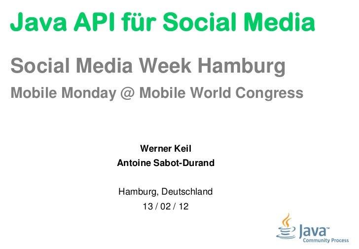 Java API für Social MediaSocial Media Week HamburgMobile Monday @ Mobile World Congress                 Werner Keil       ...