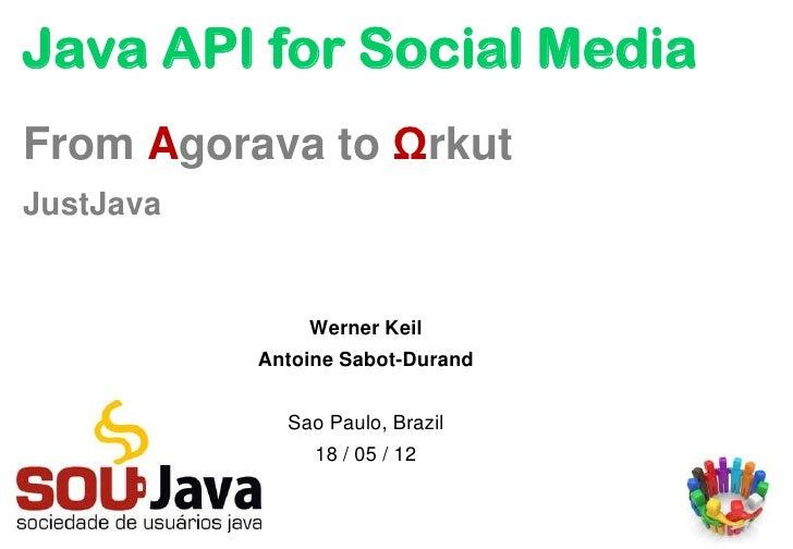 Java API for Social MediaFrom Agorava to ΩrkutJustJava               Werner Keil           Antoine Sabot-Durand           ...