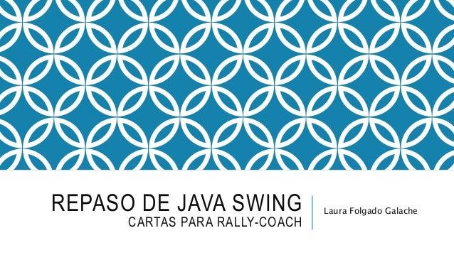 REPASO DE JAVA SWING CARTAS PARA RALLY-COACH Laura Folgado Galache