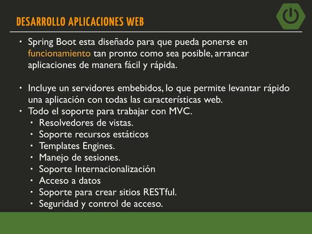 SERVIDORES EMBEBIDOS • Ofrece contenedores de servlets por defecto como Tomcat y Jetty. • Permite customizar el contenedor...