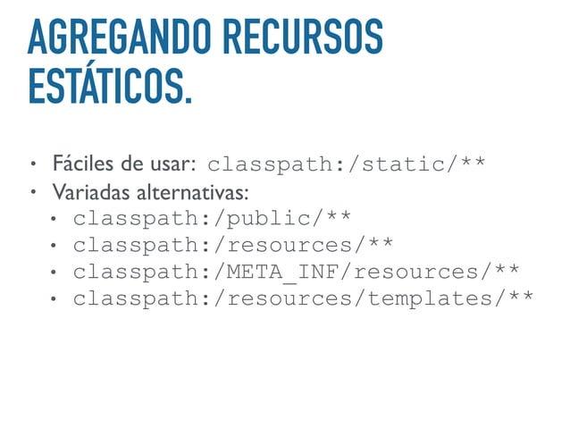 LOGGING • Provee archivos configuración por defecto para 4 frameworks. 1. Logback 2. Log4j 3. Log4j2 4. java.util.Logging •...
