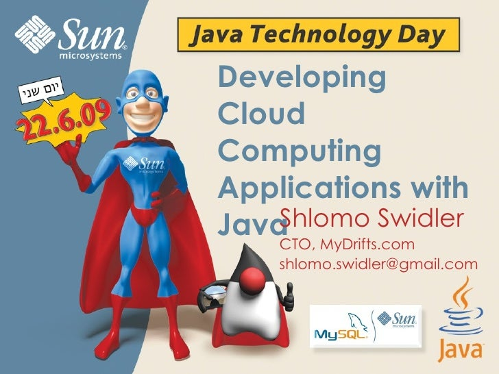 Developing Cloud Computing Applications with Java Shlomo Swidler CTO, MyDrifts.com [email_address]