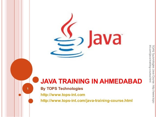 JAVA TRAINING IN AHMEDABAD By TOPS Technologies http://www.tops-int.com http://www.tops-int.com/java-training-course.html ...