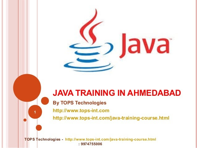 JAVA TRAINING IN AHMEDABAD By TOPS Technologies 1  http://www.tops-int.com http://www.tops-int.com/java-training-course.ht...