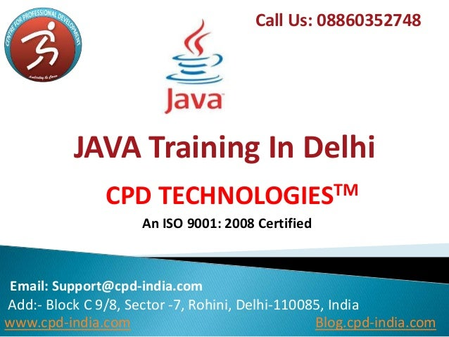 JAVA Training In Delhi Call Us: 08860352748 Email: Support@cpd-india.com Add:- Block C 9/8, Sector -7, Rohini, Delhi-11008...