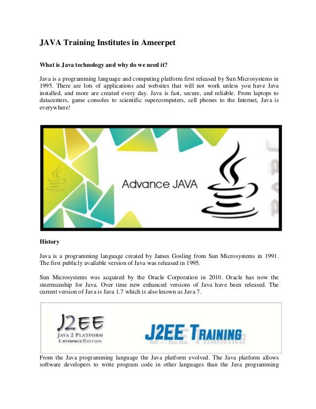 JAVA Training Institutes in Ameerpet What is Java technology and why do we need it? Java is a programming language and com...