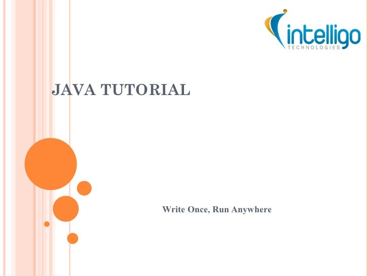 JAVA TUTORIAL Write Once, Run Anywhere