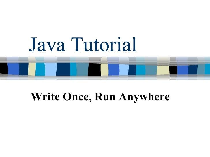 Java Tutorial Write Once, Run Anywhere