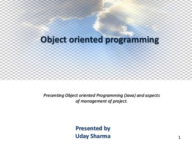 Object oriented programmingPresenting Object oriented Programming (Java) and aspects                of management of proje...