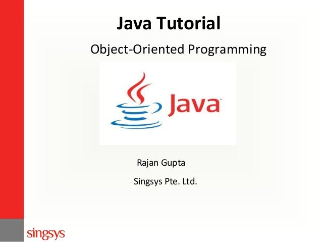 Java Tutorial Object-Oriented Programming  Rajan Gupta Singsys Pte. Ltd.