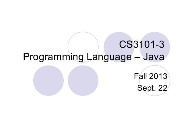 CS3101-3 Programming Language – Java Fall 2013 Sept. 22
