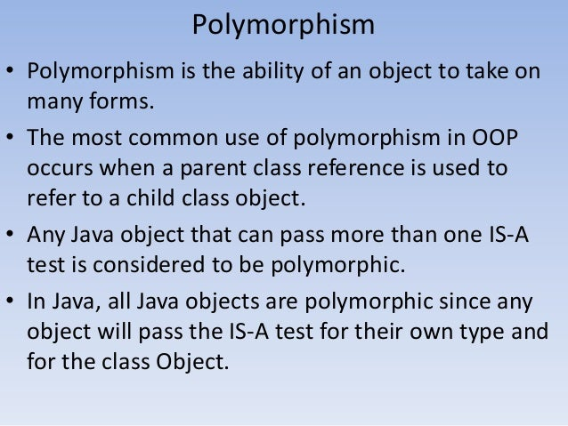 Polymorphism • Polymorphism is the ability of an object to take on many forms. • The most common use of polymorphism in OO...