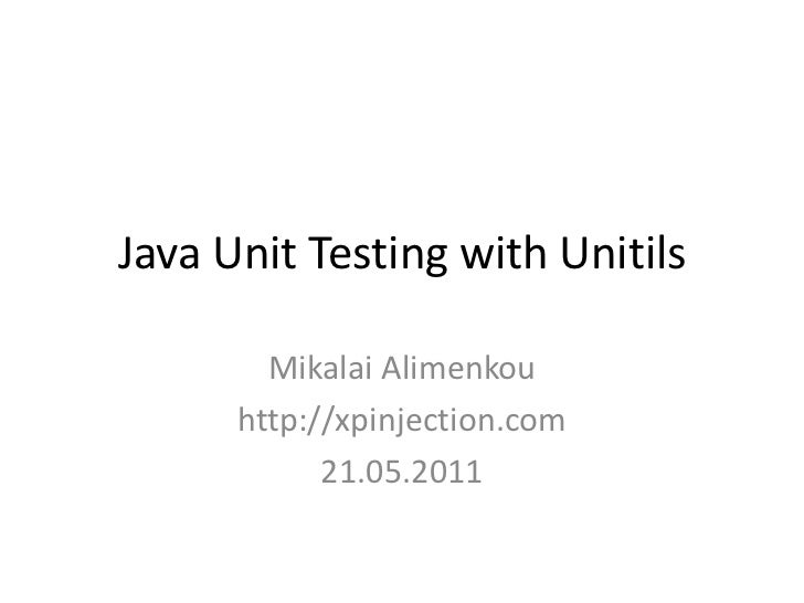 Java Unit Testing with Unitils<br />Mikalai Alimenkou<br />http://xpinjection.com<br />21.05.2011<br />