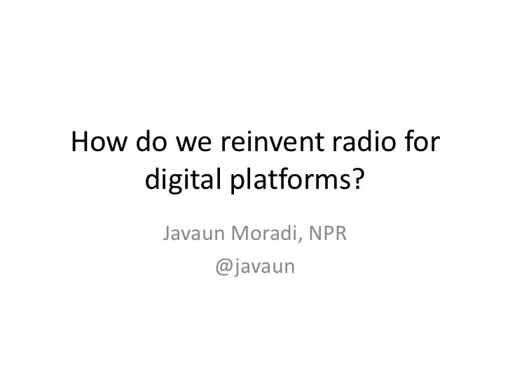 How do we reinvent radio for     digital platforms?       Javaun Moradi, NPR            @javaun