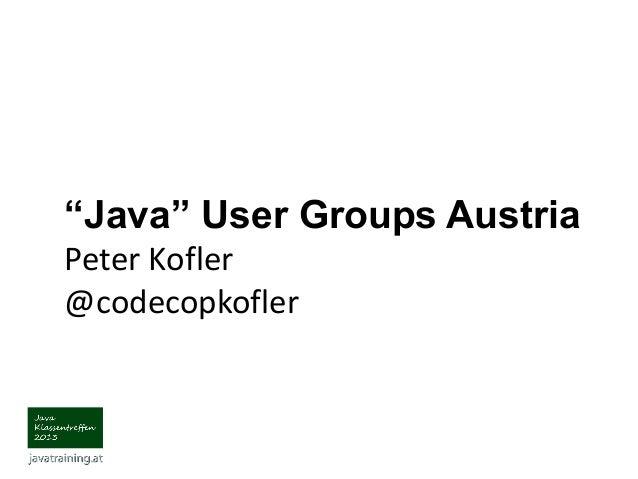 """""""Java"""" User Groups Austria Peter Kofler @codecopkofler"""
