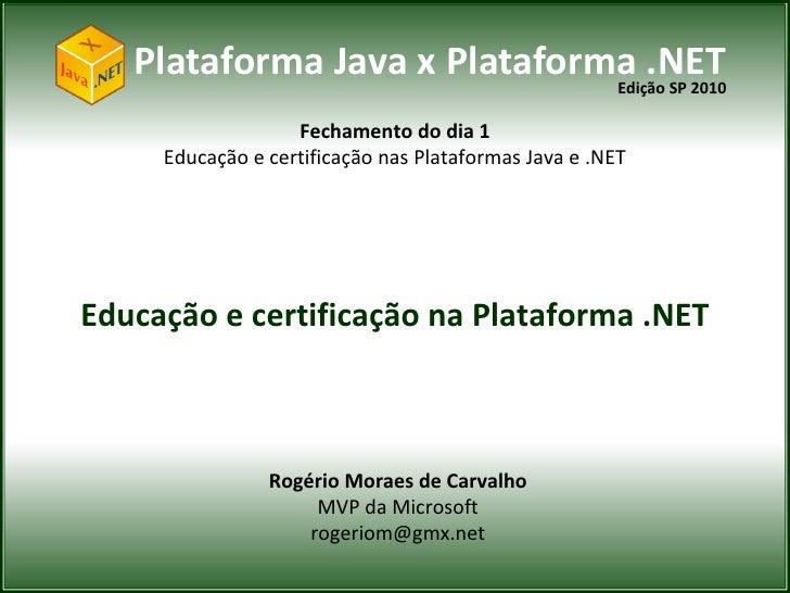Plataforma Java x Plataforma .NET                              Edição SP 2010                   Fechamento do dia 1     Ed...