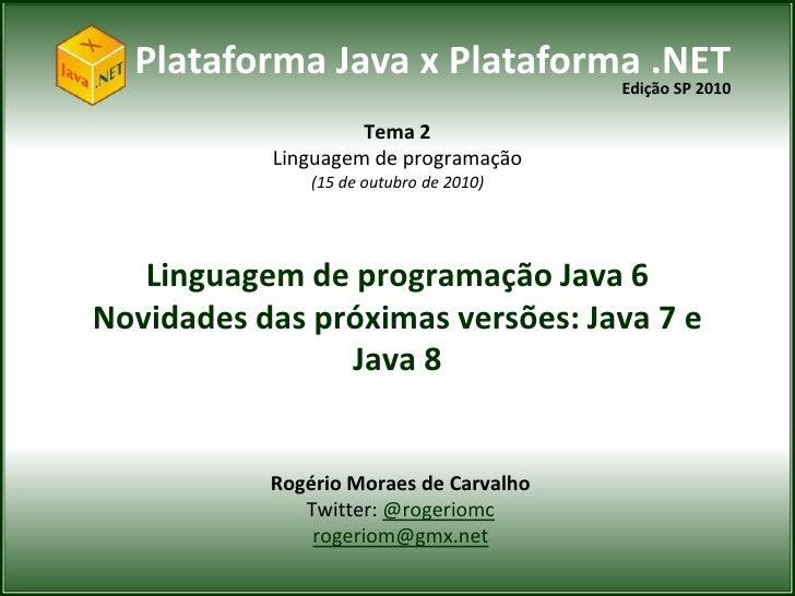 Plataforma Java x Plataforma .NET                              Edição SP 2010                      Tema 2            Lingu...
