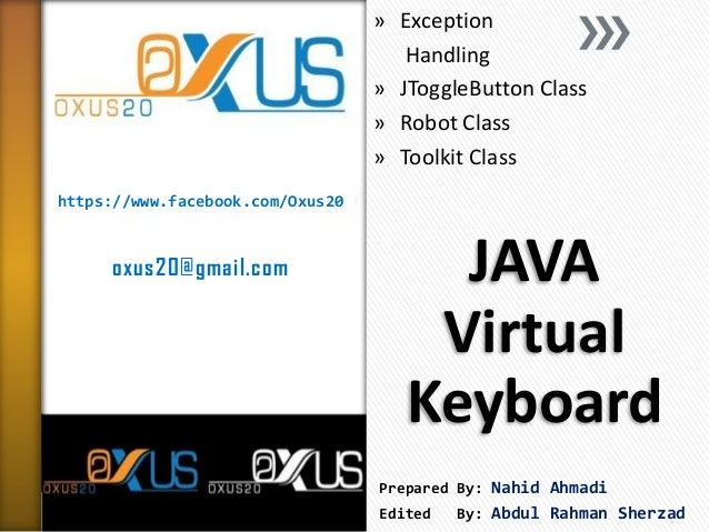 https://www.facebook.com/Oxus20 oxus20@gmail.com JAVA Virtual Keyboard » Exception Handling » JToggleButton Class » Robot ...