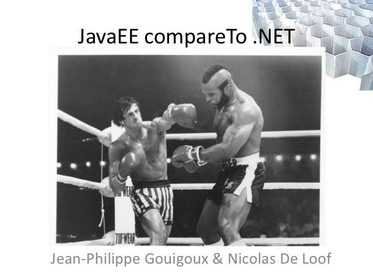 JavaEEcompareTo .NET<br />Jean-Philippe Gouigoux & Nicolas De Loof<br />