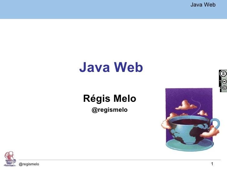 Java Básico – Módulo 1                                     Java Web             Java Web             Régis Melo           ...