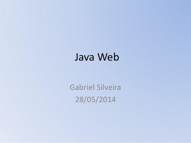 Java Web Gabriel Silveira 28/05/2014