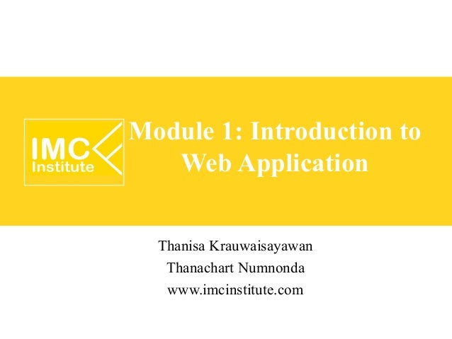 Module 1: Introduction to   Web Application  Thanisa Krauwaisayawan   Thanachart Numnonda   www.imcinstitute.com