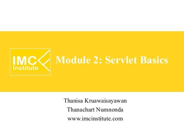 Module 2: Servlet Basics Thanisa Kruawaisayawan  Thanachart Numnonda  www.imcinstitute.com