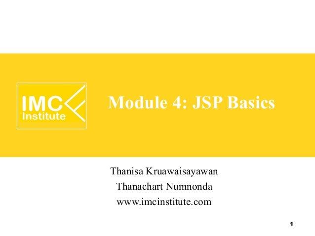 Module 4: JSP BasicsThanisa Kruawaisayawan Thanachart Numnonda www.imcinstitute.com                         1