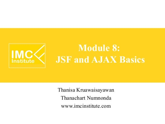 Module 8:JSF and AJAX BasicsThanisa Kruawaisayawan Thanachart Numnonda www.imcinstitute.com