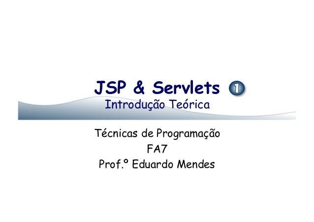 JSP & Servlets Introdução TeóricaTécnicas de Programação          FA7 Prof.º Eduardo Mendes