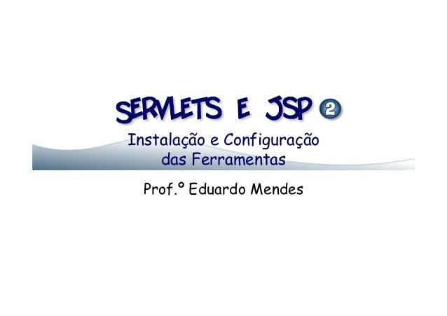 Instalação e Configuração    das Ferramentas  Prof.º Eduardo Mendes