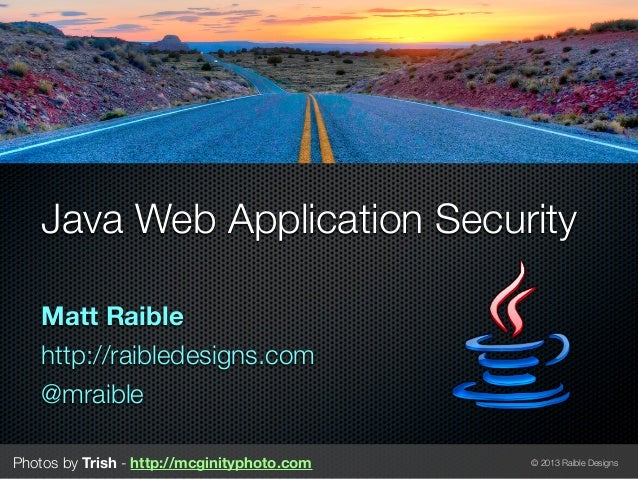 Java Web Application Security   Matt Raible   http://raibledesigns.com   @mraiblePhotos by Trish - http://mcginityphoto.co...