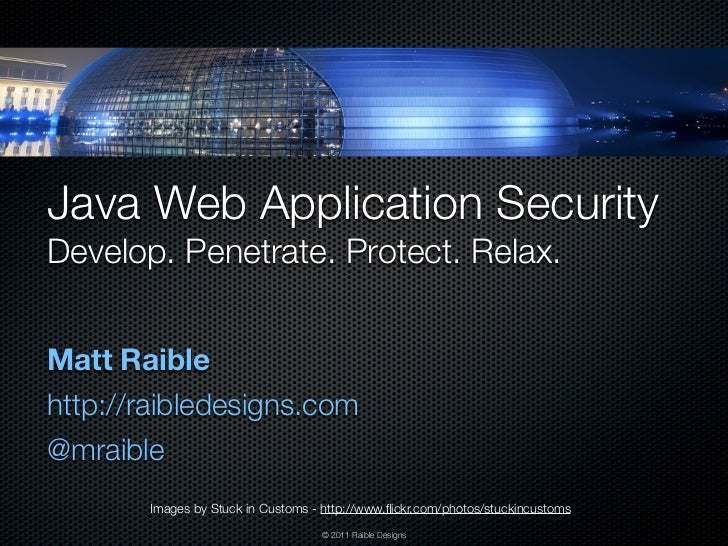 Java Web Application SecurityDevelop. Penetrate. Protect. Relax.Matt Raiblehttp://raibledesigns.com@mraible       Images b...