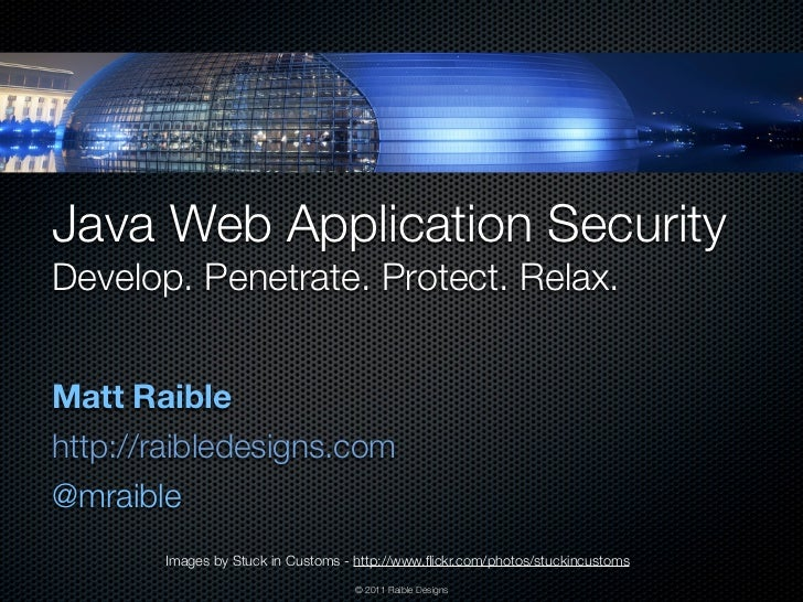 Java Web Application SecurityDevelop. Penetrate. Protect. Relax.Matt Raiblehttp://raibledesigns.com@mraible       Images b...
