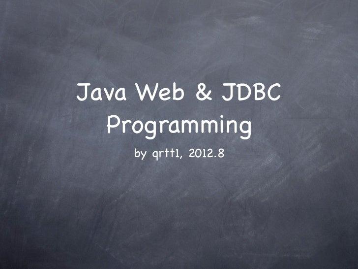 Java Web & JDBC  Programming    by qrtt1, 2012.8