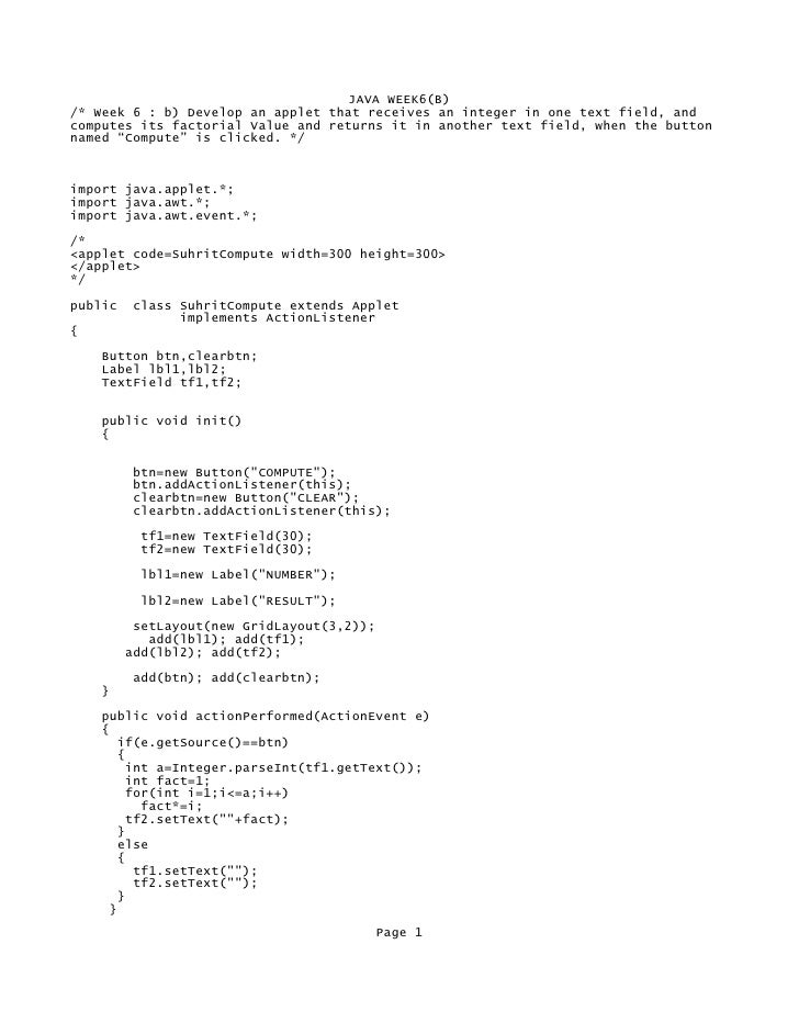 JAVA WEEK6(B) /* Week 6 : b) Develop an applet that receives an integer in one text field, and computes its factorial Valu...