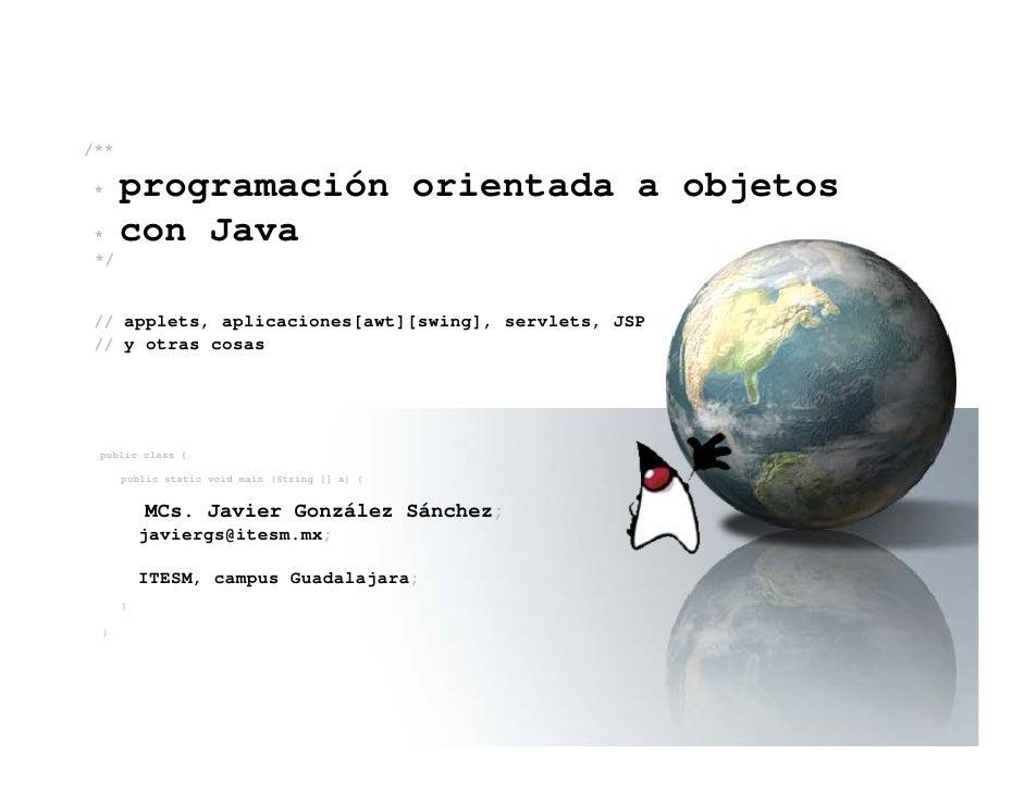 /**  *     programación orientada a objetos *     con Java */   // applets, aplicaciones[awt][swing], servlets, JSP // y o...