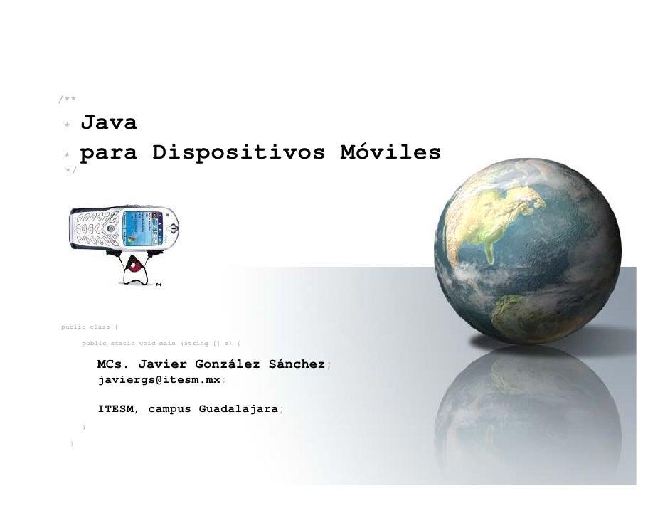 /**  *     Java *     para Dispositivos Móviles */     public class {        public static void main (String [] a) {      ...