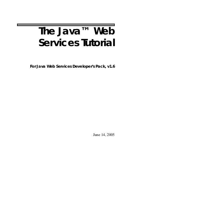 The Java™ Web     Services Tutorial  For Java Web Services Developer's Pack, v1.6                                     June...